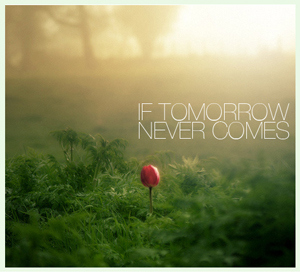 if-tomorrow-never-comes