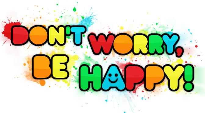 Chẳng có vấn đề gì cả – Don't worry be happy!