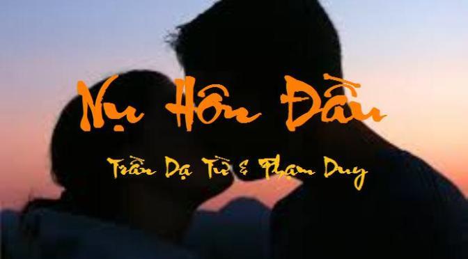 """Tân Nhạc VN – Thơ Phổ Nhạc – """"Nụ Hôn Đầu"""" – Trần Dạ Từ & Phạm Duy"""