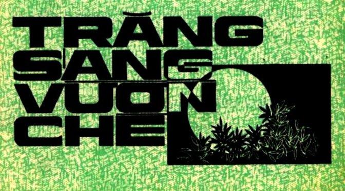 """Tân Nhạc VN – Thơ Phổ Nhạc – """"Trăng Sáng Vườn Chè"""" – Nguyễn Bính & Văn Phụng"""