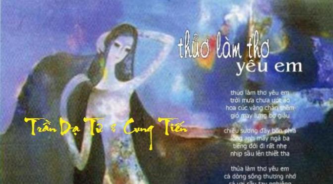 """Tân Nhạc VN – Thơ Phổ Nhạc – """"Thuở Làm Thơ Yêu Em"""" – Trần Dạ Từ & Cung Tiến"""