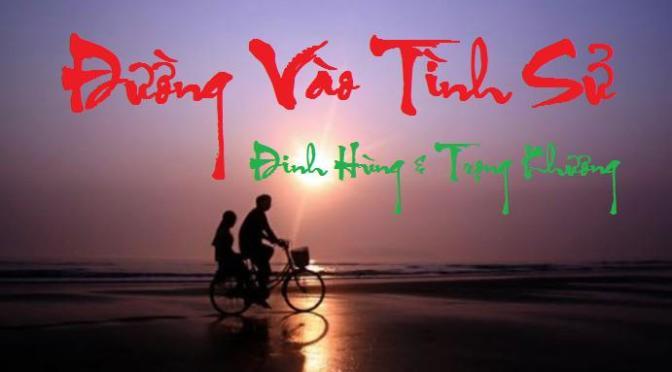 """Tân Nhạc VN – Thơ Phổ Nhạc – """"Đường Vào Tình Sử"""" – Đinh Hùng & Trọng Khương"""