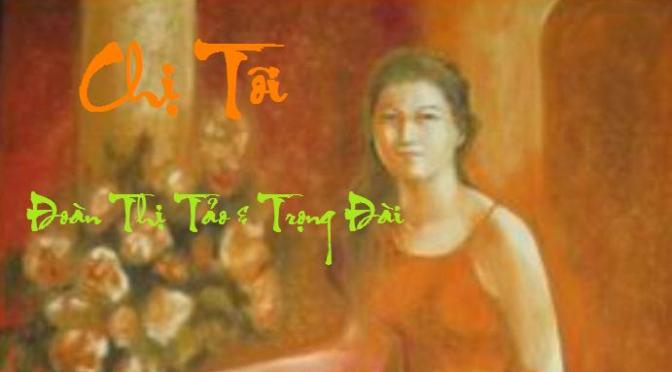 """Tân Nhạc VN – Thơ Phổ Nhạc – """"Chị Tôi"""" – Đoàn Thị Tảo & Trọng Đài"""