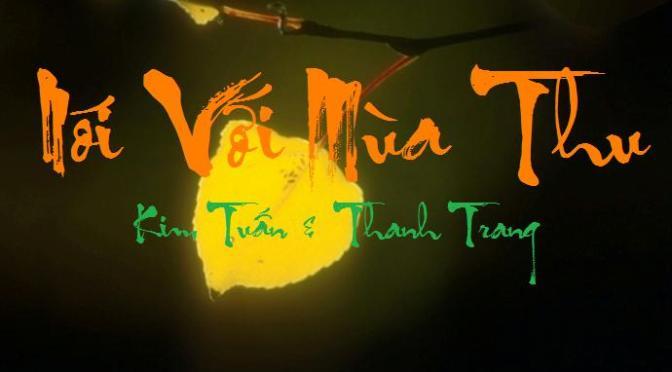 """Tân Nhạc VN – Thơ Phổ Nhạc – """"Nói Với Mùa Thu"""" – Kim Tuấn & Thanh Trang"""