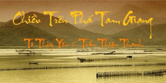 """Tân Nhạc VN – Thơ Phổ Nhạc – """"Chiều Trên Phá Tam Giang"""" – Tô Thùy Yên & Trần Thiện Thanh"""