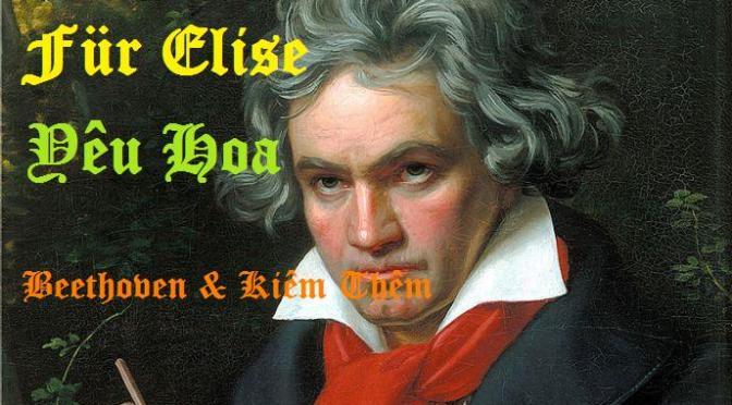"""Tân Nhạc VN – Nhạc Ngoại Quốc Lời Việt – Thời Kỳ Cổ Điển – """"Für Elise – Yêu Hoa"""" – Ludwig Van Beethoven & Kiêm Thêm"""