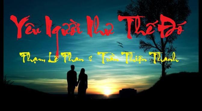 """Tân Nhạc VN – Thơ Phổ Nhạc – """"Yêu Người Như Thế Đó"""" – Phạm Lê Phan & Trần Thiện Thanh"""