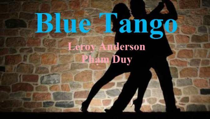 """Tân Nhạc VN – Nhạc Ngoại Quốc Lời Việt – Thời kỳ Hiện Đại – """"Tango Xanh"""" (""""Blue Tango"""") – Leroy Anderson"""