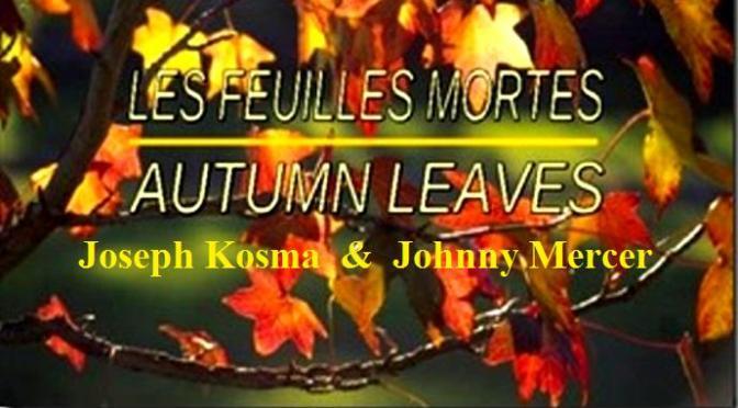 """Tân Nhạc VN – Nhạc Ngoại Quốc Lời Việt – Thời kỳ Hiện Đại – """"Những Chiếc Lá Úa"""" (Les Feuilles Mortes) – Jacques Prévert &  Joseph Kosma"""