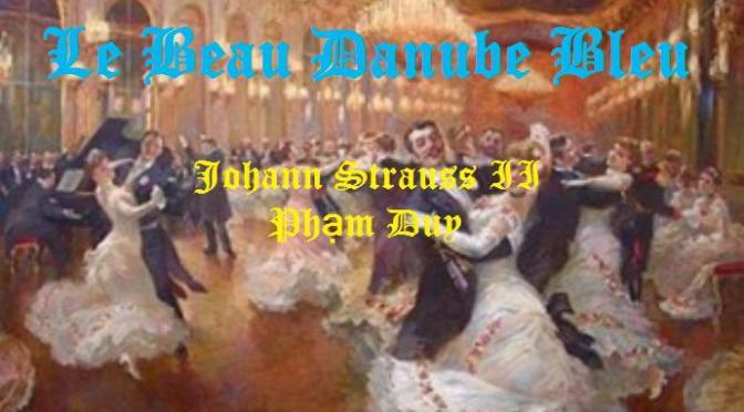 """Tân Nhạc VN – Nhạc Ngoại Quốc Lời Việt – Thời Kỳ Lãng Mạn – """"Giòng Sông Xanh"""" (Le Beau Danube Bleu) – Johann Strauss II"""