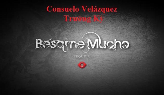"""Tân Nhạc VN – Nhạc Ngoại Quốc Lời Việt – Thời kỳ Hiện Đại – """"Yêu Nhau Đi"""" (""""Bésame Mucho"""") – Consuelo Velázquez"""