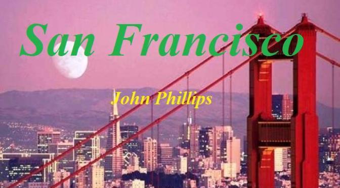 """Tân Nhạc VN – Nhạc Ngoại Quốc Lời Việt – Nhạc Phổ Thông – """"San Francisco yêu kiều"""" (""""San Francisco – Be Sure to Wear Flowers in Your Hair"""") – John Phillips"""