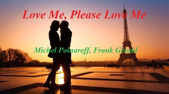 """Tân Nhạc VN – Nhạc Ngoại Quốc Lời Việt – Nhạc Pháp Xưa – """"Love Me, Please Love Me"""" – Michel Polnareff, Frank Gérald, Lê Toàn"""