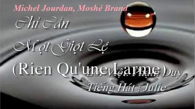 """Nhạc Ngoại Quốc Lời Việt – Nhạc Pháp Xưa – """"Chỉ Cần Một Giọt Lệ"""" (""""Rien Qu'une Larme"""") – Michel Jourdan, Moshé Brand, Phạm Duy."""