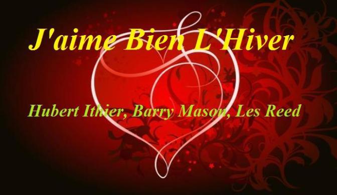"""Nhạc Ngoại Quốc Lời Việt – Nhạc Pháp Xưa – """"Tình Yêu Mùa Ðông"""" (""""J'aime Bien L'Hiver"""") – Hubert Ithier, Barry Mason, Les Reed, Phạm Duy"""