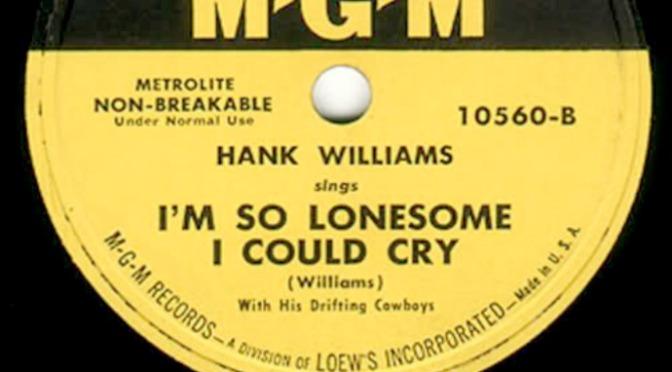 I'm so lonesome I could cry – Anh cô đơn muốn khóc