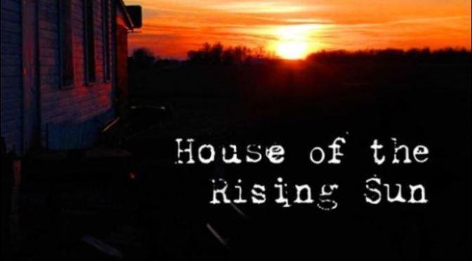 The House of the Rising Sun – Nhà Mặt trời Lên