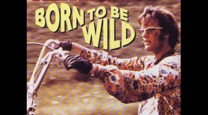 Sinh ra là hoang dã – Born to be wild