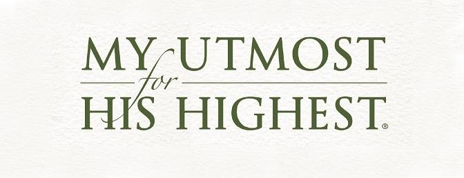 My Utmost for His Highest – Tận hiến của con cho Tối thượng của Chúa